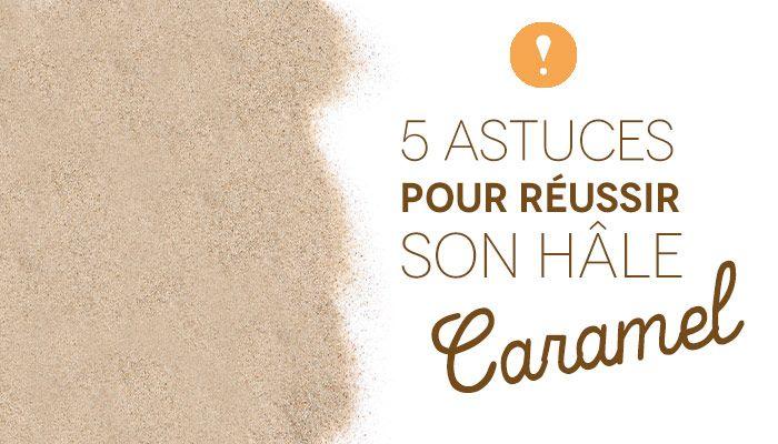 5 astuces pour réussir son hâle caramel