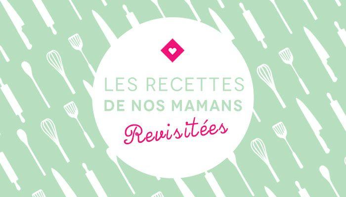 Les recettes de nos mamans revisitées